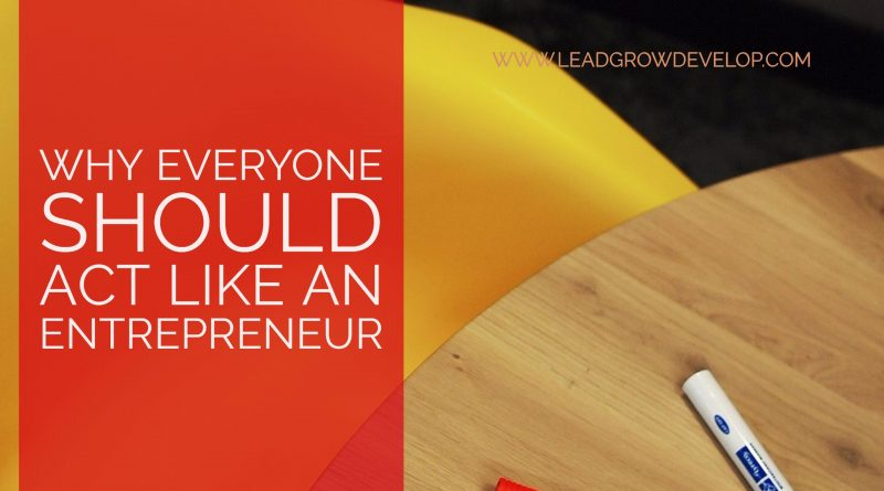 Why-everyone-should-act-like-an-entrepreneur