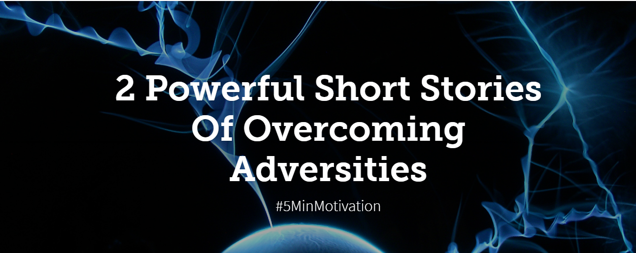 2 Powerful Short Stories On Overcoming Adversities #5MinMotivation