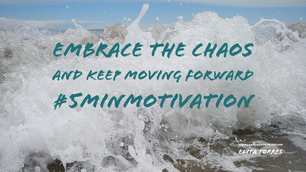 embrace-the-chaos-keep-moving-forward
