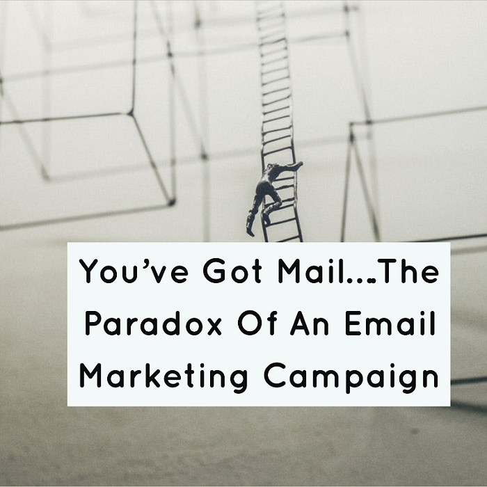 The Paradox Of An Email Marketing Campaign