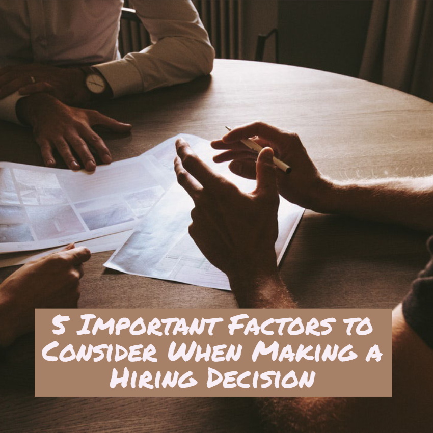 5 Important Factors to Consider When Making a Hiring Decision