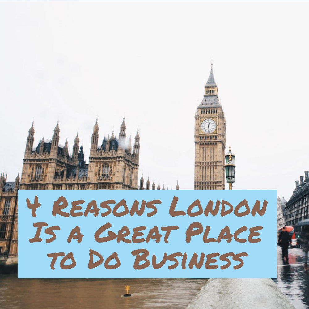 4 Reasons London Is a Great Place to Do Business
