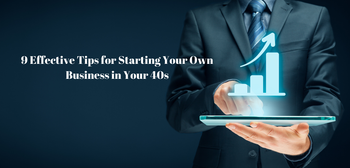 9 Effective Tips for Starting Your Own Business in Your 40s